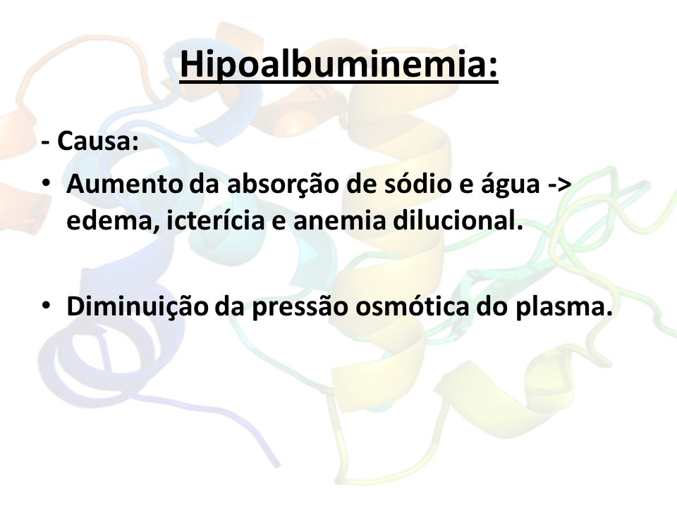 Hipoalbuminemia: - Causa: