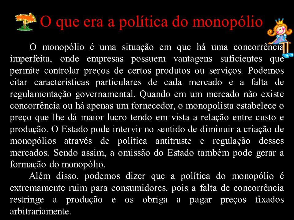 O que era a política do monopólio