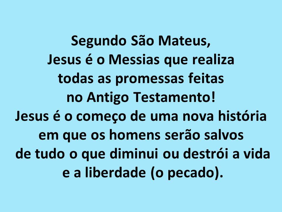 Segundo São Mateus, Jesus é o Messias que realiza todas as promessas feitas no Antigo Testamento.