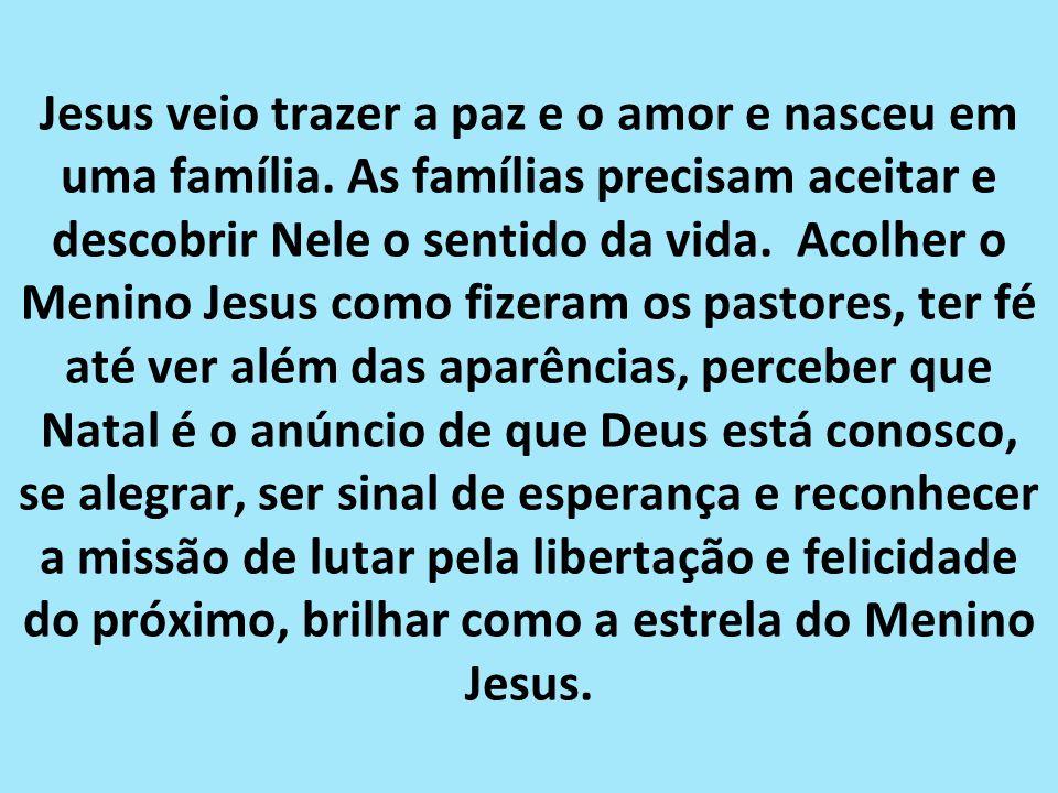 Jesus veio trazer a paz e o amor e nasceu em uma família