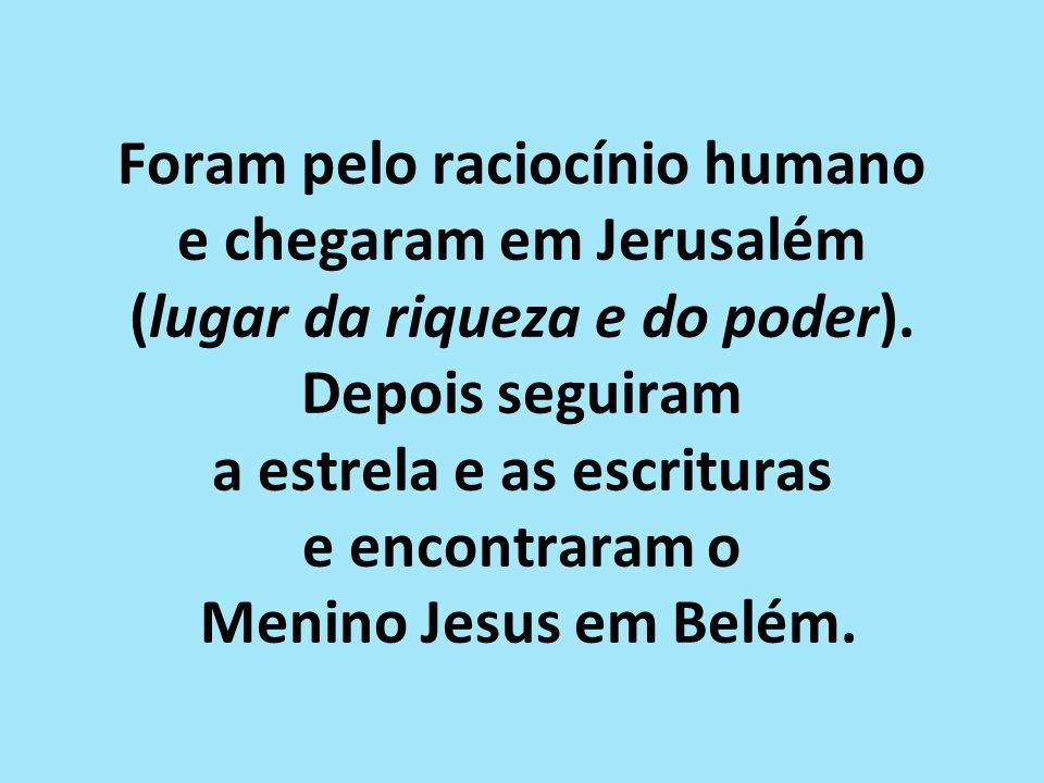 Foram pelo raciocínio humano e chegaram em Jerusalém (lugar da riqueza e do poder).