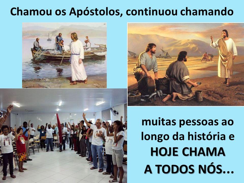 Chamou os Apóstolos, continuou chamando