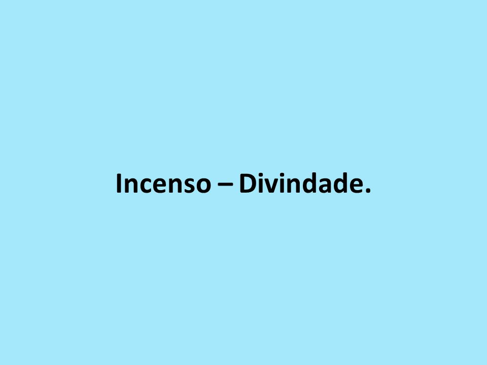 Incenso – Divindade.