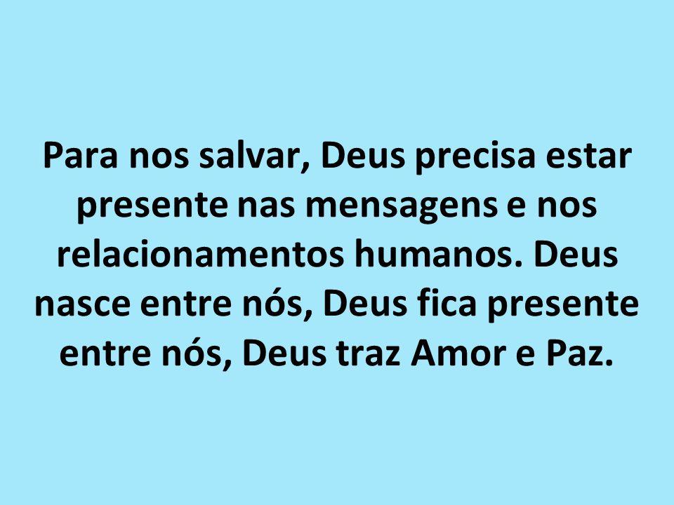 Para nos salvar, Deus precisa estar presente nas mensagens e nos relacionamentos humanos.