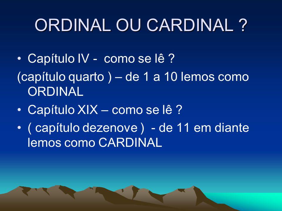 ORDINAL OU CARDINAL Capítulo IV - como se lê