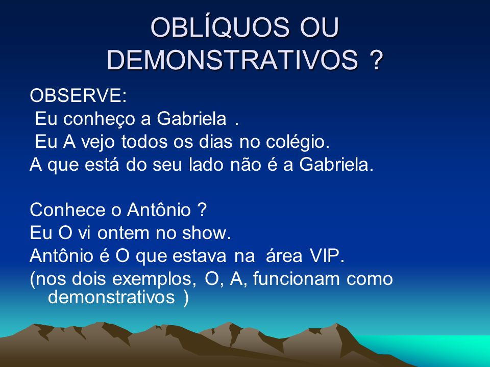 OBLÍQUOS OU DEMONSTRATIVOS