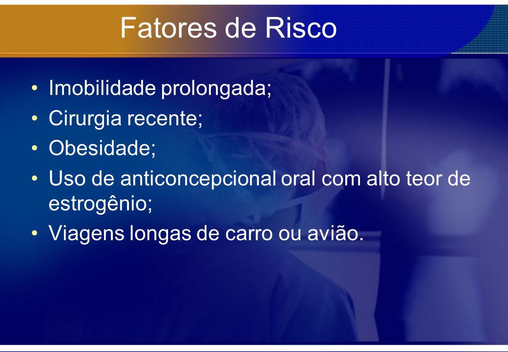 Fatores de Risco Imobilidade prolongada; Cirurgia recente; Obesidade;