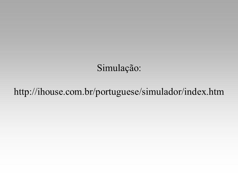 Simulação: http://ihouse.com.br/portuguese/simulador/index.htm
