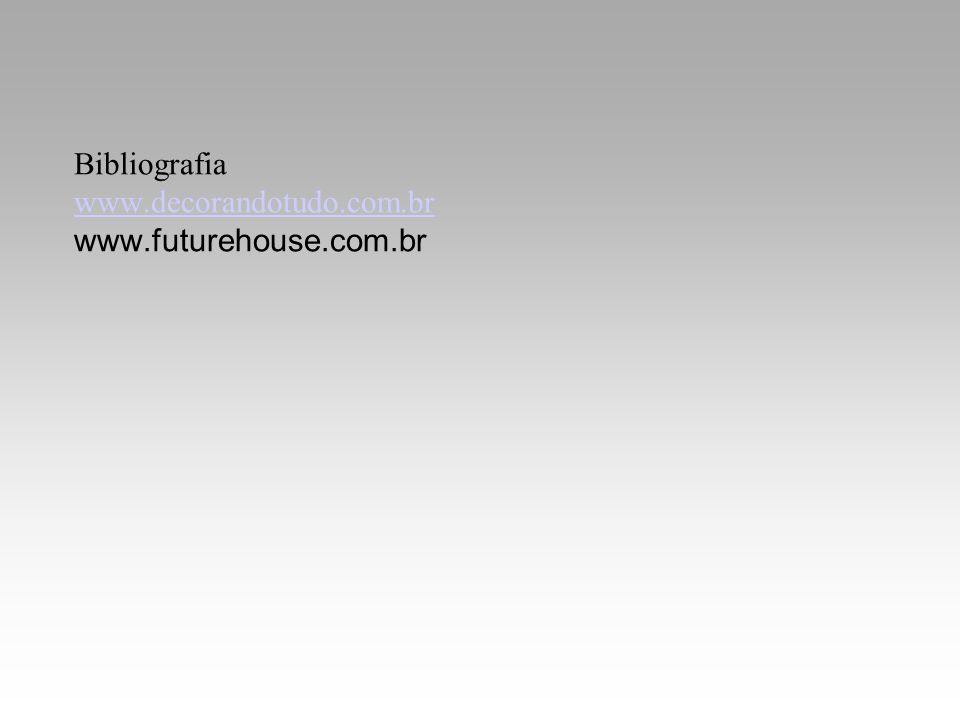 Bibliografia www.decorandotudo.com.br www.futurehouse.com.br