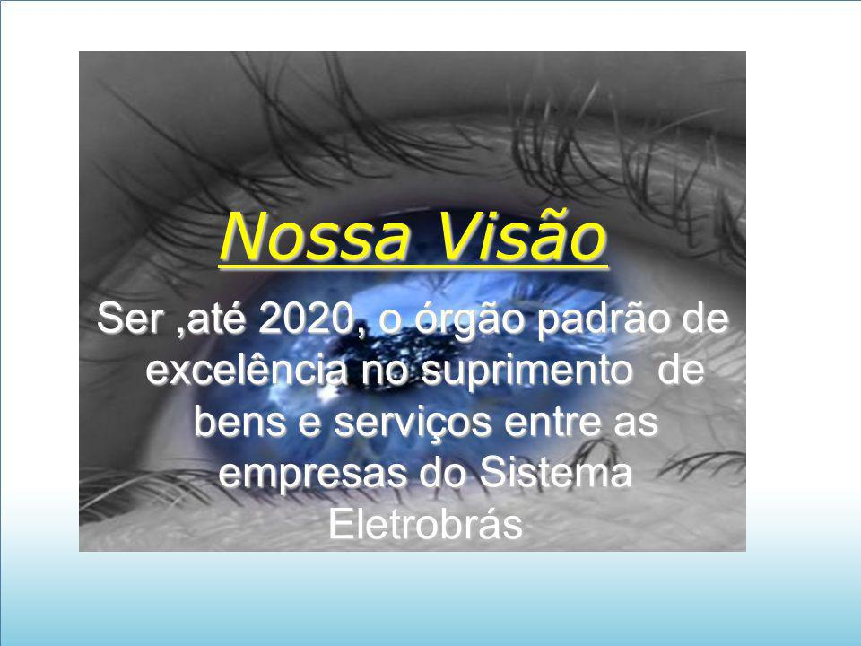 Nossa Visão Ser ,até 2020, o órgão padrão de excelência no suprimento de bens e serviços entre as empresas do Sistema Eletrobrás.