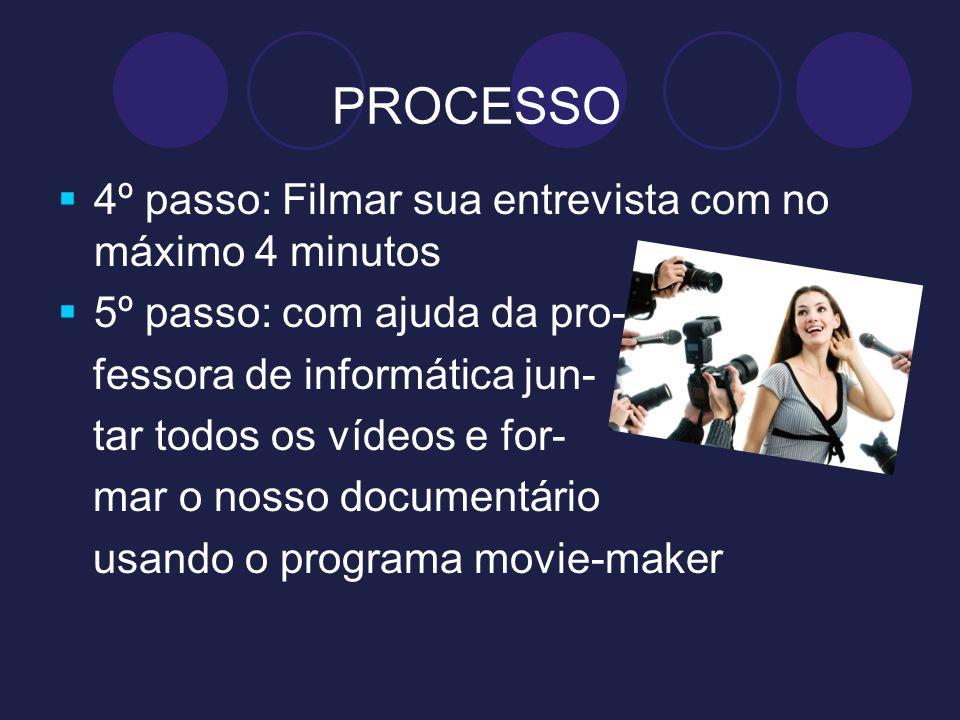 PROCESSO 4º passo: Filmar sua entrevista com no máximo 4 minutos