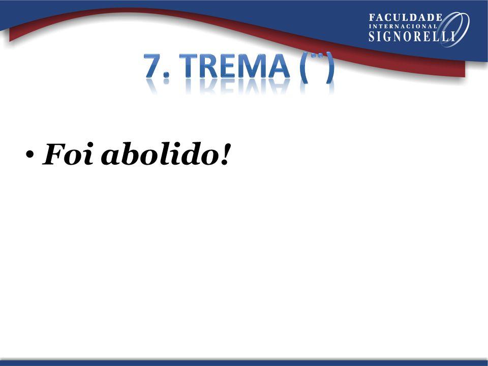7. Trema (¨) Foi abolido!