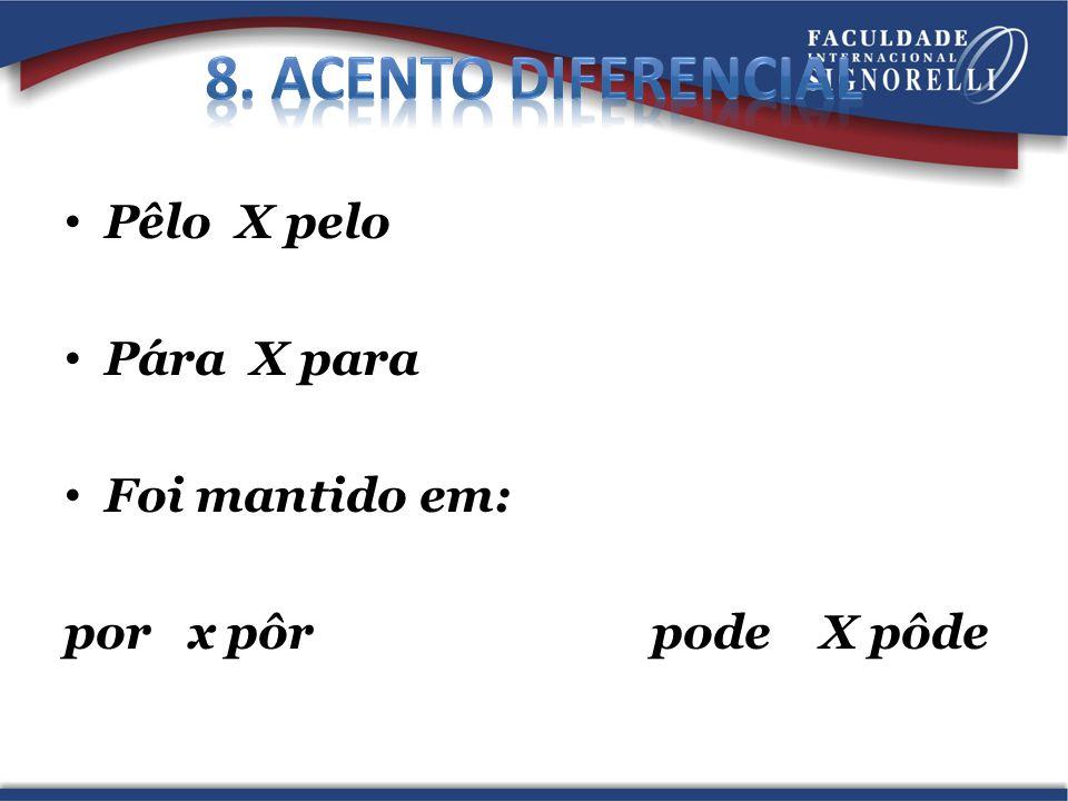 8. Acento diferencial Pêlo X pelo Pára X para Foi mantido em: