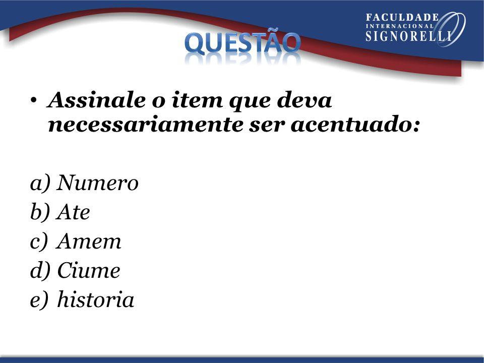Questão Assinale o item que deva necessariamente ser acentuado: Numero