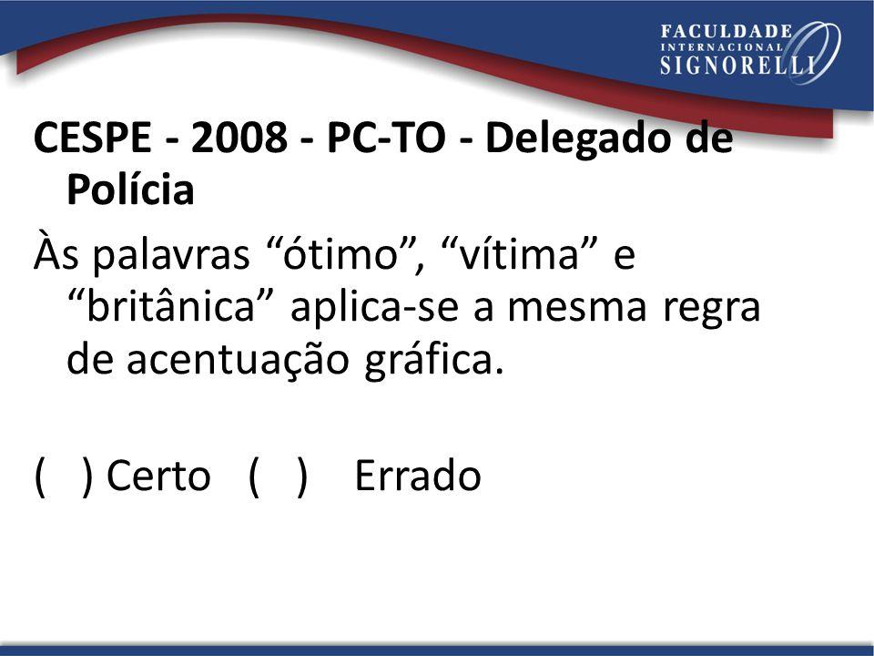 CESPE - 2008 - PC-TO - Delegado de Polícia