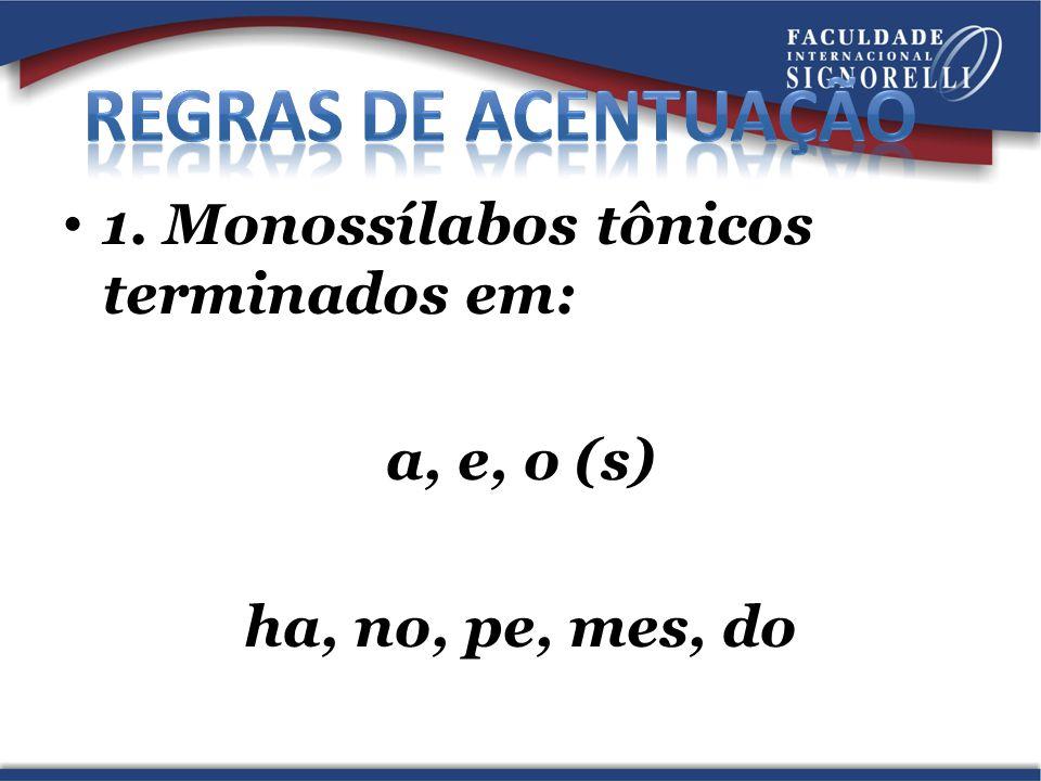 Regras de acentuação 1. Monossílabos tônicos terminados em: