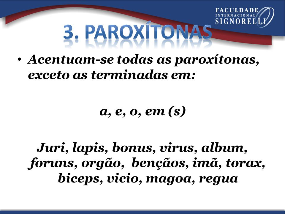 3. Paroxítonas Acentuam-se todas as paroxítonas, exceto as terminadas em: a, e, o, em (s)