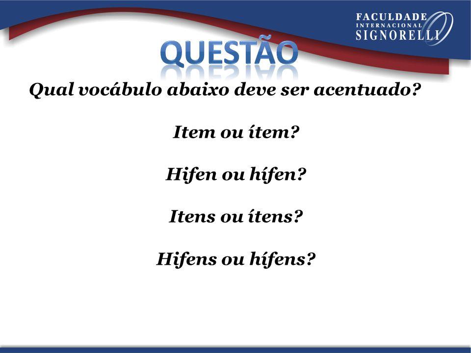 Questão Qual vocábulo abaixo deve ser acentuado. Item ou ítem.