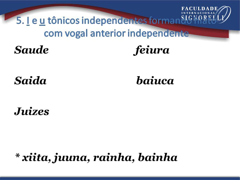 5. I e u tônicos independentes formando hiato com vogal anterior independente