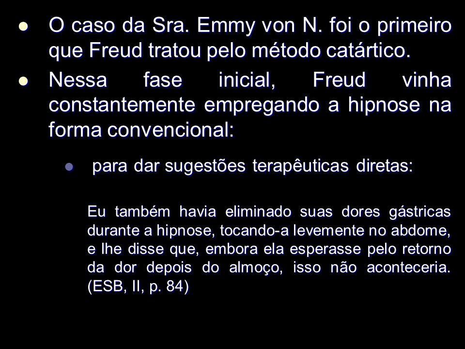 O caso da Sra. Emmy von N. foi o primeiro que Freud tratou pelo método catártico.