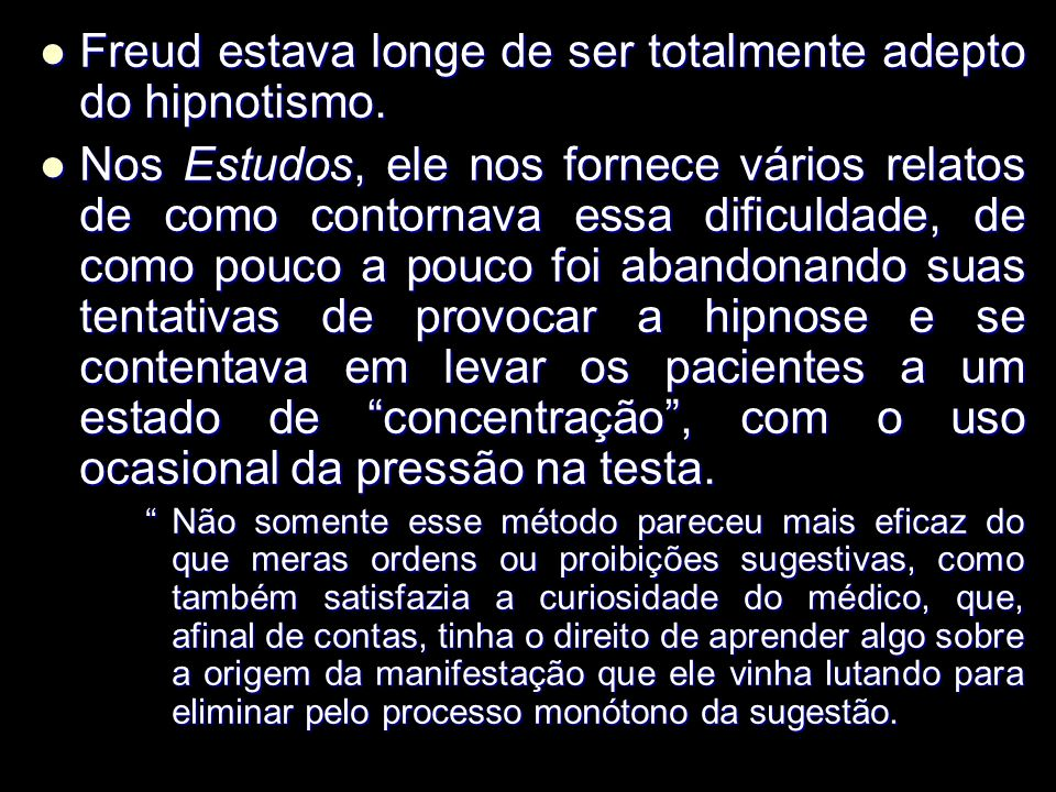 Freud estava longe de ser totalmente adepto do hipnotismo.
