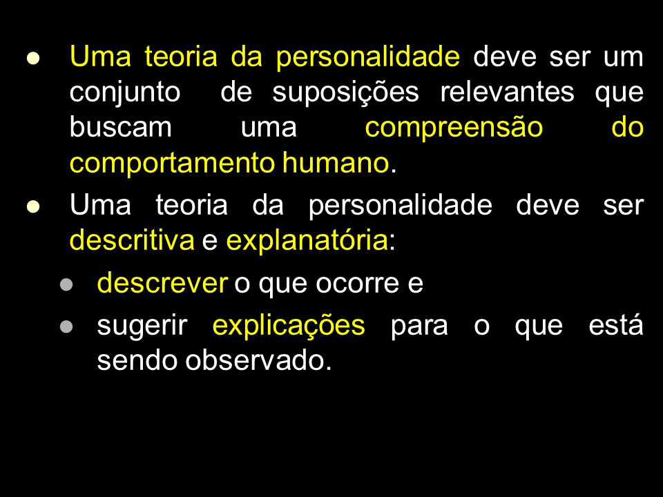 Uma teoria da personalidade deve ser um conjunto de suposições relevantes que buscam uma compreensão do comportamento humano.