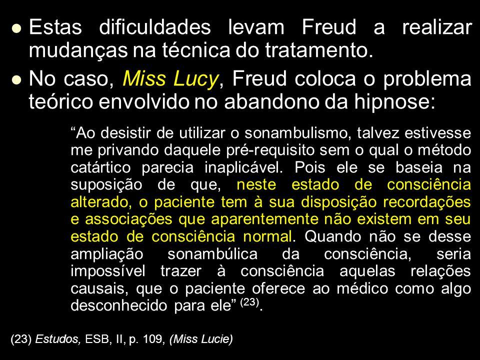 Estas dificuldades levam Freud a realizar mudanças na técnica do tratamento.