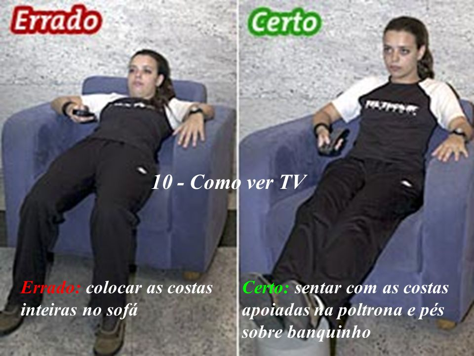 10 - Como ver TV Errado: colocar as costas inteiras no sofá