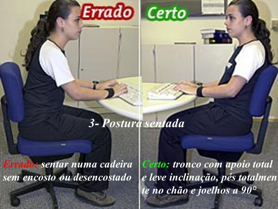 3- Postura sentada Errado: sentar numa cadeira