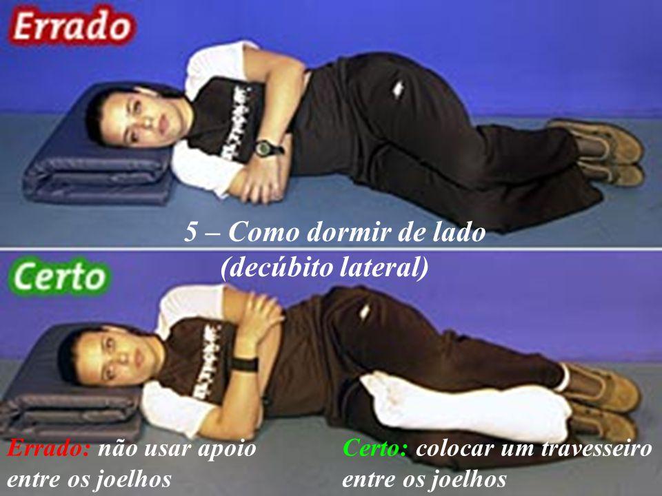 5 – Como dormir de lado (decúbito lateral) Errado: não usar apoio