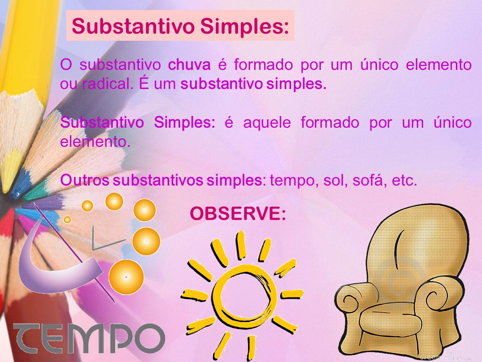 Substantivo Simples: OBSERVE: