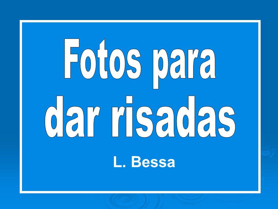 Fotos para dar risadas L. Bessa