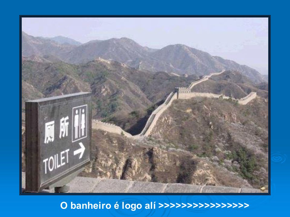 O banheiro é logo alí >>>>>>>>>>>>>>>>