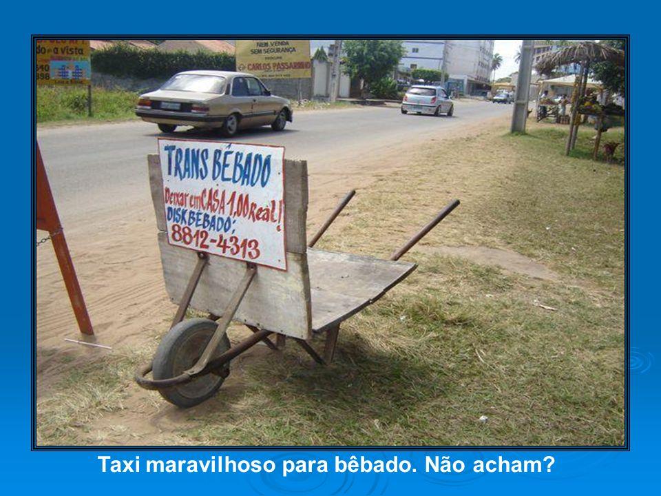 Taxi maravilhoso para bêbado. Não acham