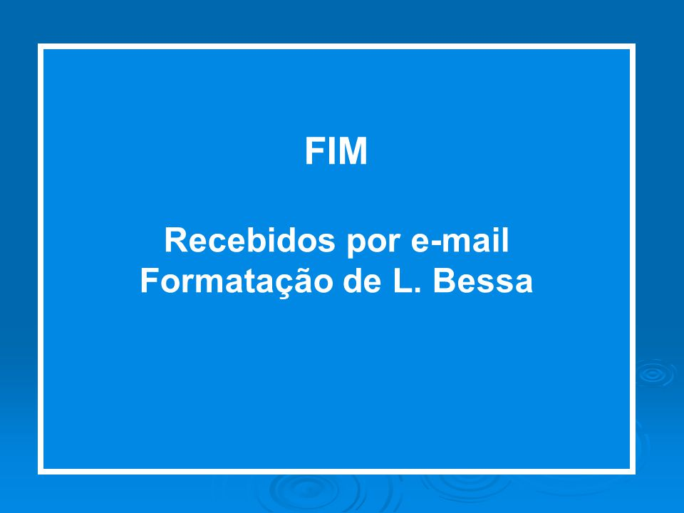 FIM Recebidos por e-mail Formatação de L. Bessa