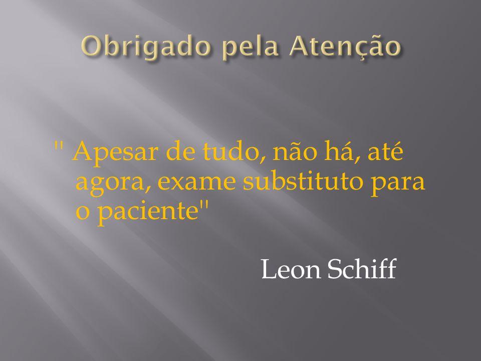 Obrigado pela Atenção Apesar de tudo, não há, até agora, exame substituto para o paciente Leon Schiff.