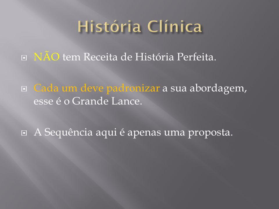 História Clínica NÃO tem Receita de História Perfeita.