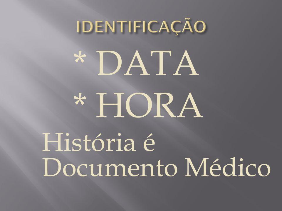 IDENTIFICAÇÃO * DATA * HORA História é Documento Médico