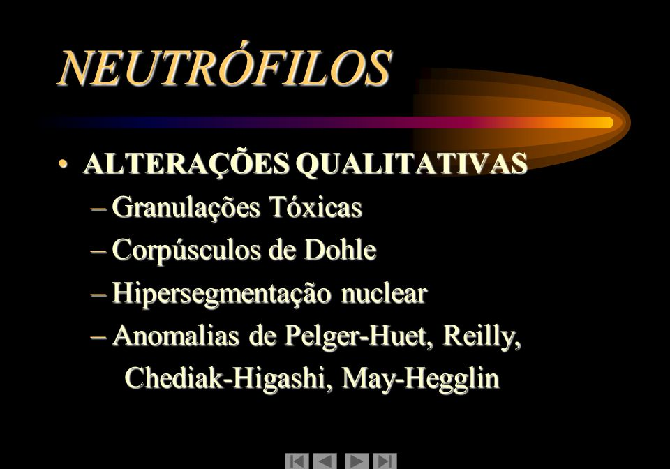 NEUTRÓFILOS ALTERAÇÕES QUALITATIVAS Granulações Tóxicas