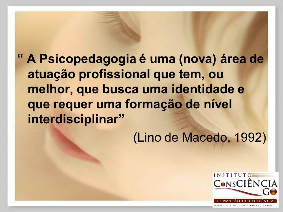 A Psicopedagogia é uma (nova) área de atuação profissional que tem, ou melhor, que busca uma identidade e que requer uma formação de nível interdisciplinar