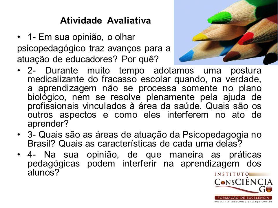 Atividade Avaliativa 1- Em sua opinião, o olhar. psicopedagógico traz avanços para a. atuação de educadores Por quê