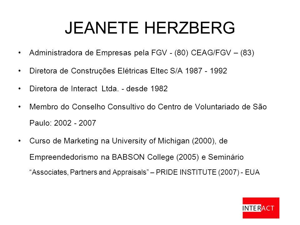 JEANETE HERZBERG Administradora de Empresas pela FGV - (80) CEAG/FGV – (83) Diretora de Construções Elétricas Eltec S/A 1987 - 1992.