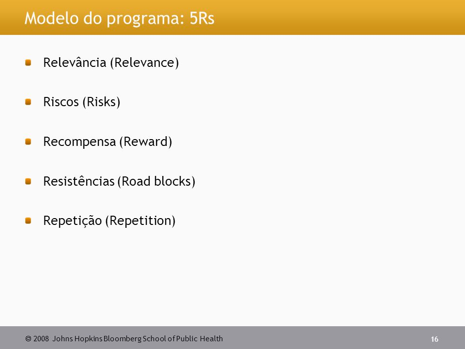 Modelo do programa: 5Rs Relevância (Relevance) Riscos (Risks)