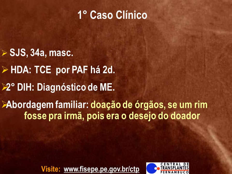 1° Caso Clínico HDA: TCE por PAF há 2d. 2° DIH: Diagnóstico de ME.