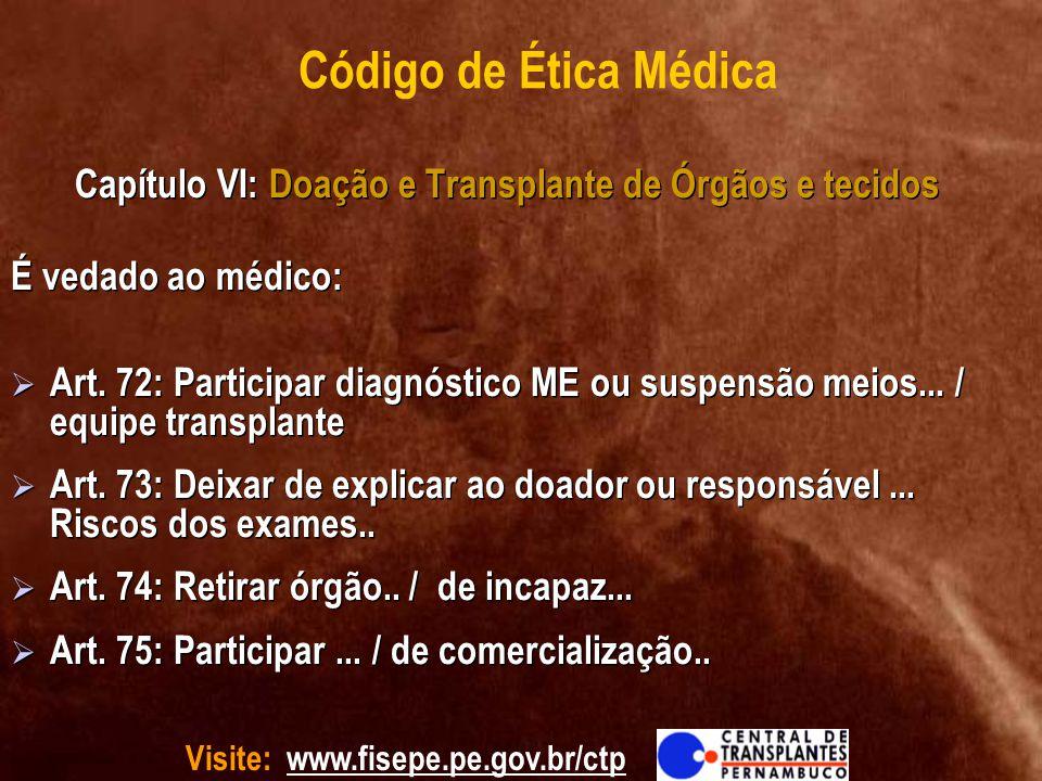 Código de Ética Médica Capítulo VI: Doação e Transplante de Órgãos e tecidos. É vedado ao médico: