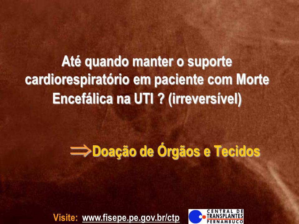 Até quando manter o suporte cardiorespiratório em paciente com Morte Encefálica na UTI (irreversível) Doação de Órgãos e Tecidos