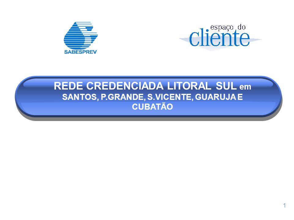 REDE CREDENCIADA LITORAL SUL em SANTOS, P. GRANDE, S