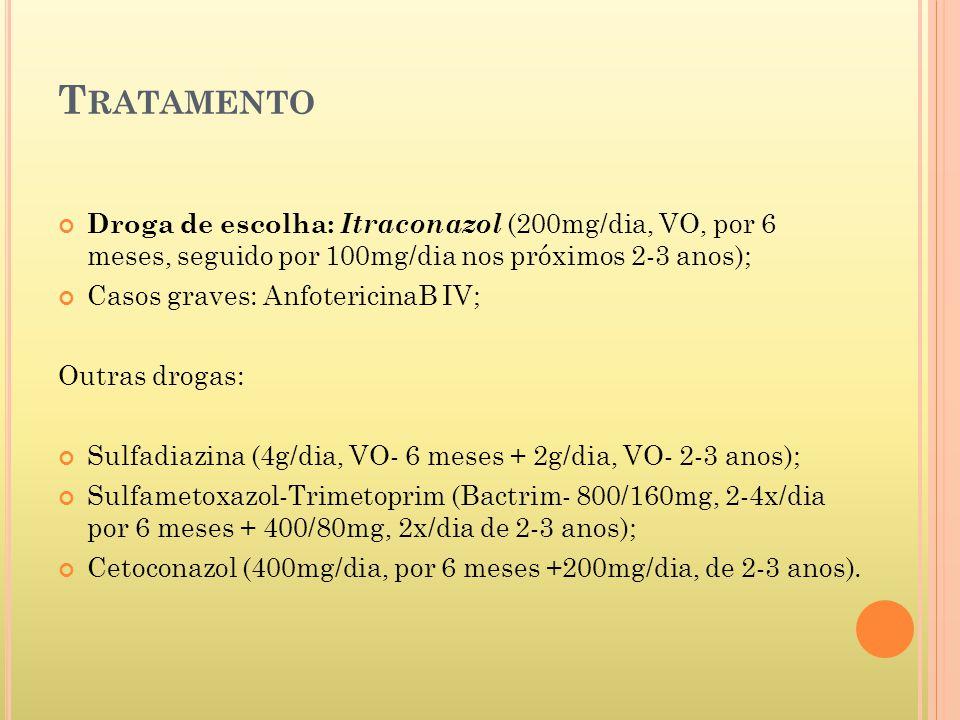 Tratamento Droga de escolha: Itraconazol (200mg/dia, VO, por 6 meses, seguido por 100mg/dia nos próximos 2-3 anos);