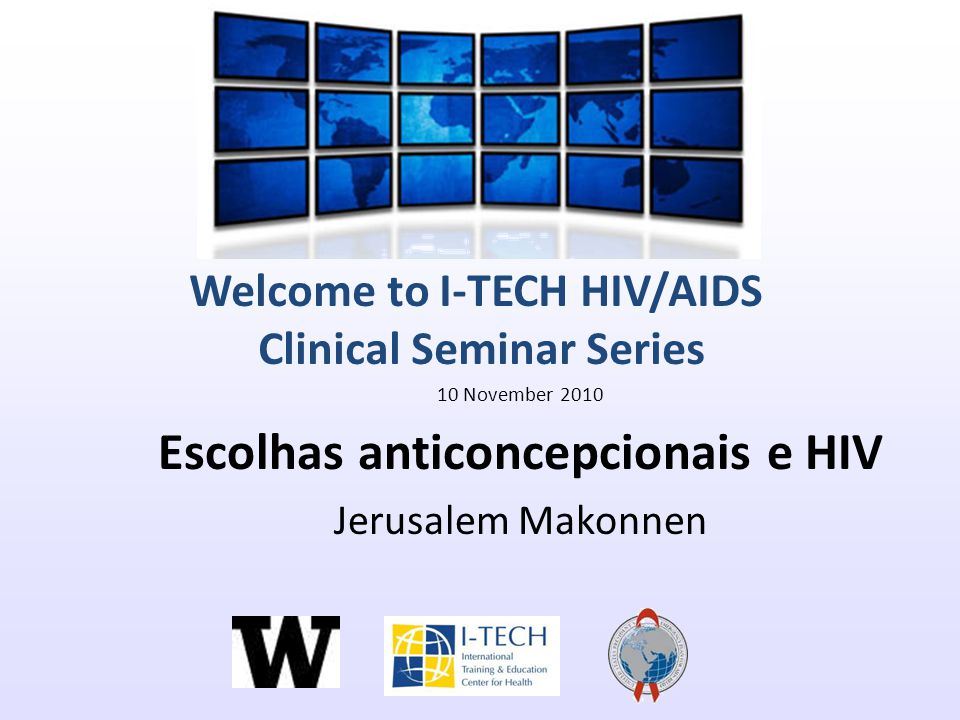 10 November 2010 Escolhas anticoncepcionais e HIV Jerusalem Makonnen