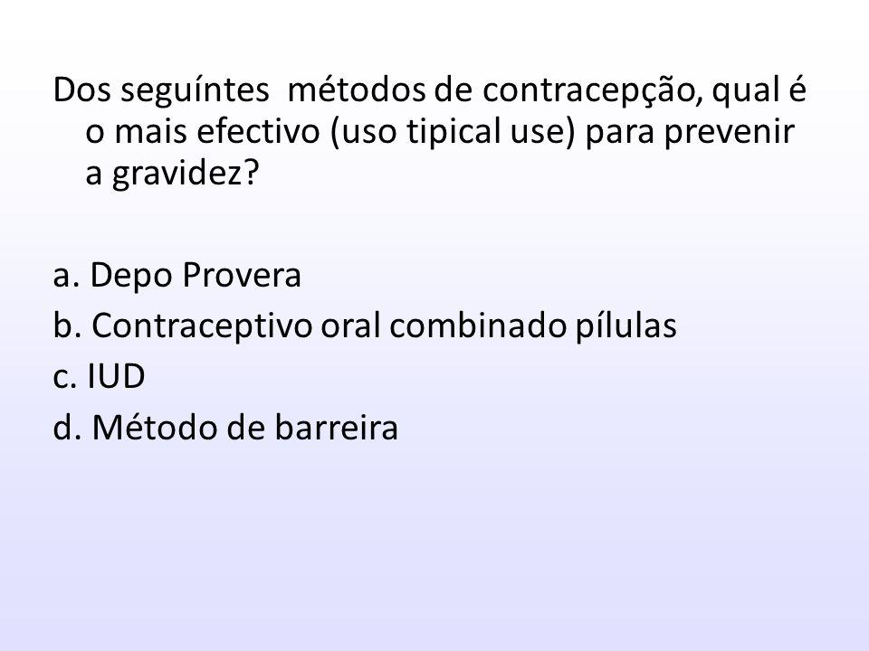 Dos seguíntes métodos de contracepção, qual é o mais efectivo (uso tipical use) para prevenir a gravidez